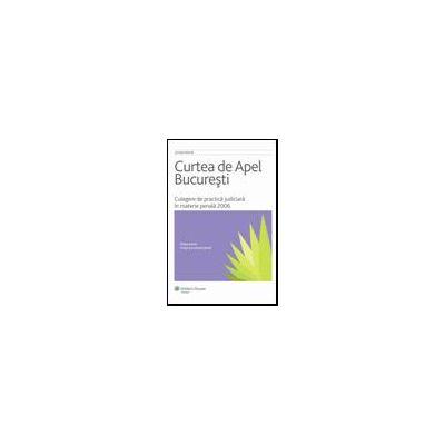 Curtea de Apel Bucuresti - Culegere de Practica Judiciara in Materie Penala 2006