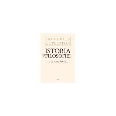 ISTORIA FILOSOFIEI, VOL. I GRECIA SI ROMA, EDITIE CARTONATA
