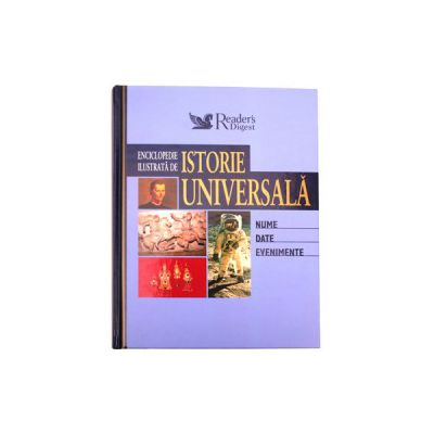 Enciclopedie ilustrata de istorie universala. Nume, date, evenimente