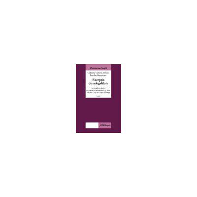 Excepţia de nelegalitate. Jurisprudenţa Secţiei de contencios administrativ şi fiscal a Inaltei Curţi de Casaţie şi Justiţie, vol. II