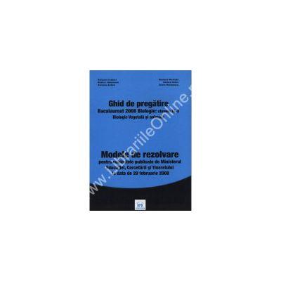 GHID DE PREGATIRE. BACALAUREAT 2008 BIOLOGIE: CLASELE IX-X. BIOLOGIE VEGETALA SI ANIMALA