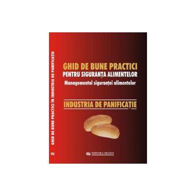 Ghid de bune practici pentru siguranţa alimentelor. Industria de panificaţie