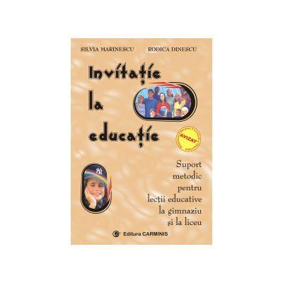 Invitatie la educatie. Suport metodic pentru lectii educative la gimnaziu si liceu.