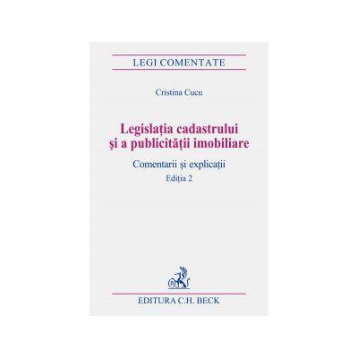 Legislatia cadastrului si a publicitatii imobiliare. Comentarii si explicatii. Editia 2