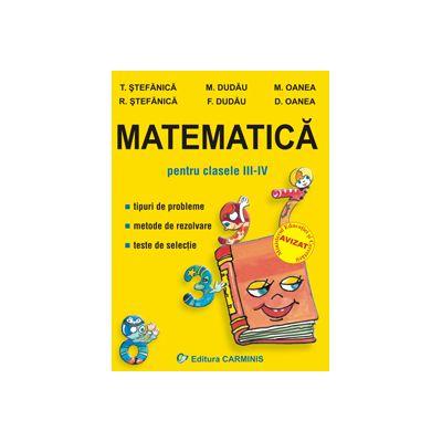 Matematica pentru clasele III-IV . Tipuri de probleme. Metode de rezolvare. Teste de selectie