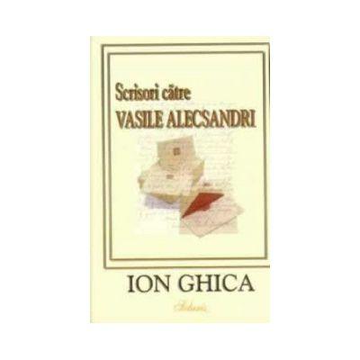 Scrisori catre V. Alecsandri - Ion Ghica