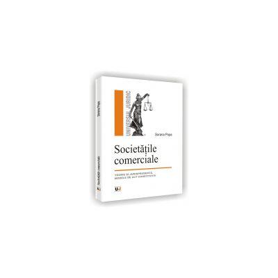 SOCIETATILE COMERCIALE - Teorie si jurisprudenta. Modele de act constitutiv.