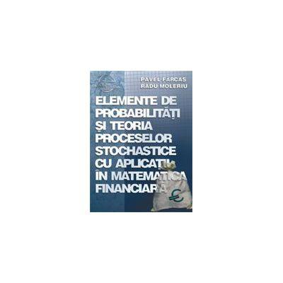Elemente de probabilitati si teoria proceselor stochastice cu apl. in mat. financiara