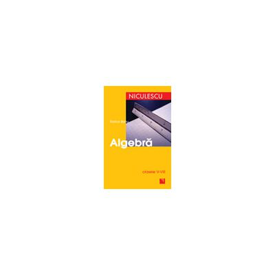 Algebra pentru clasele V-VIII. Manual preparator pentru elevi, profesori si parinti