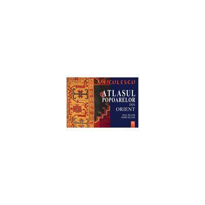 Atlasul popoarelor din Orient. Orientul Mijlociu, Caucaz, Asia Centrala