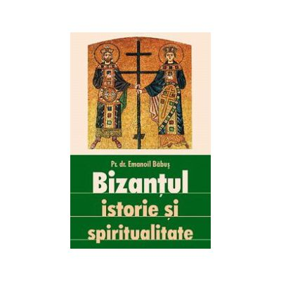 Bizantul, istorie si spiritualitate