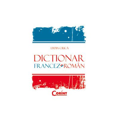 Dictionar francez-roman (Editie, cartonata - Contine peste 30. 000 de cuvinte si expresii)