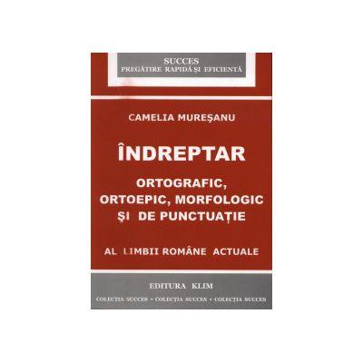 Indreptar ortografic, ortoepic, morfologic si de punctuatie al limbii romane actuale