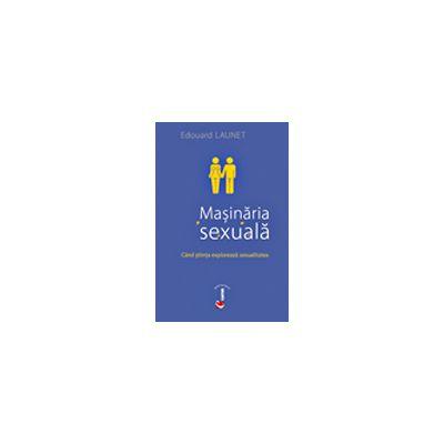 MASINARIA SEXUALA. Cind stiinta exploareaza sexualitatea