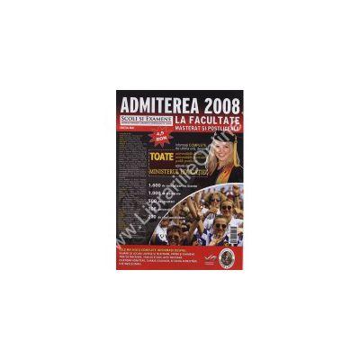 ADMITEREA 2008 LA FACULTATE MASTERAT SI POSTLICEALE