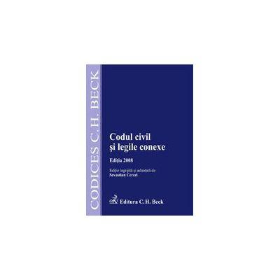 Codul civil si legile conexe. Editia 2008