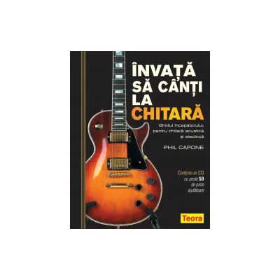 Invata sa canti la chitara. Ghidul incepatorului pentru chitara acustica si electrica