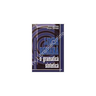 Limba romana o gramatica sintetica pentru invatamantul preuniversitar