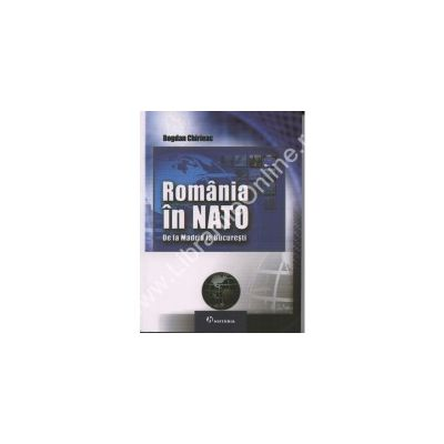 ROMANIA IN NATO. De la Madrid la Bucuresti