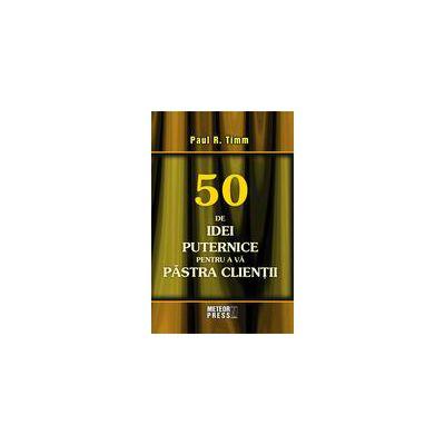 50 de idei puternice pentru a va pastra clientii