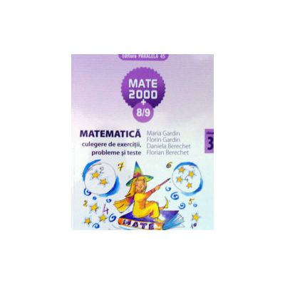 Matematica 2000+8/9 - culegere de exercitii, probleme si teste - cls. III-a