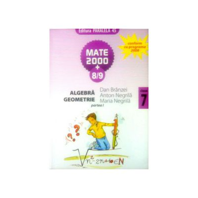 Matematica 2000+8/9 - culegere de exercitii, probleme si teste - cls. VII-a (partea I)