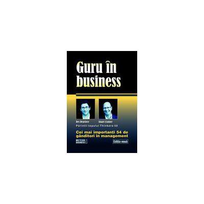 Guru in business. Cei mai importanti 54 de ganditori in management