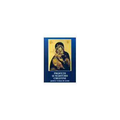 Profeţii şi mărturii creştine pentru vremea de acum