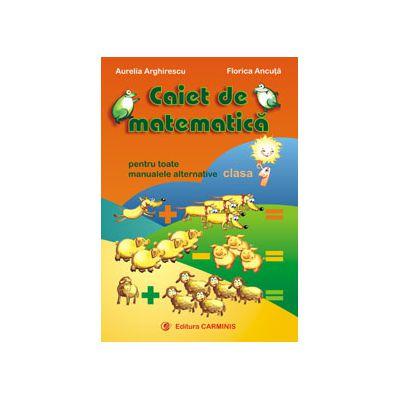 Caiet de matematica. Pentru toate manualele alternative clasa 1