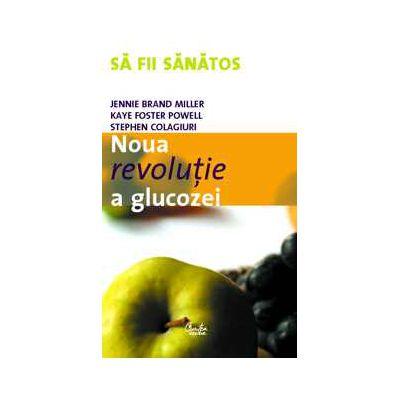 Noua revoluţie a glucozei. Indicele glicemic - o soluţie pentru sănătate ideală