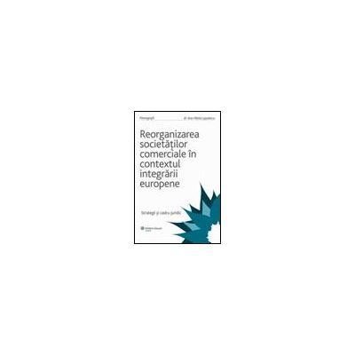 Reorganizarea societatilor comerciale in contextul integrarii europene - Strategii si cadru juridic