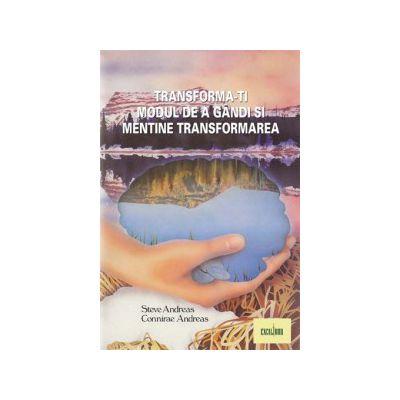 Transforma-ti modul de a gandi si mentine transformarea