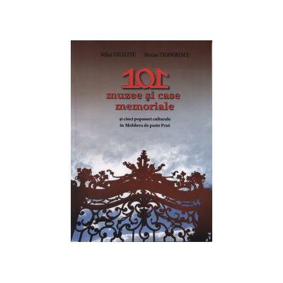 101 muzee si case memoriale