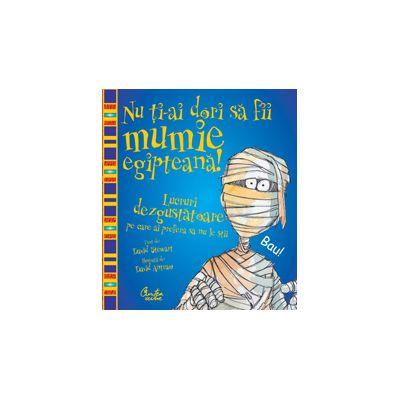 Nu ţi-ai dori să fii mumie egipteană!