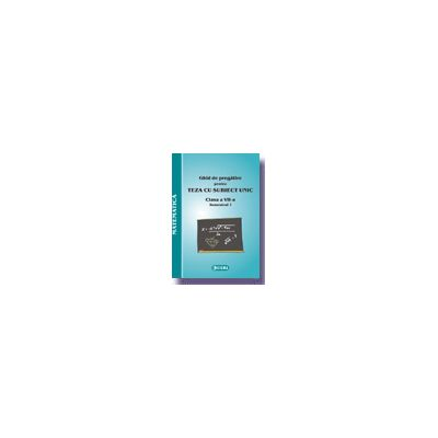 TEZA CU SUBIECT UNIC-GHID DE PREGATIRE PENTRU MATEMATICA - clasa a VII-a semestrul I