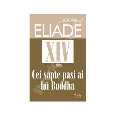 DOSARUL Eliade vol. XIV (1983).Cei sapte pasi ai lui Buddha