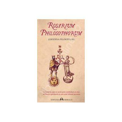Rosarium Philosophorum. Gradina Filosofilor