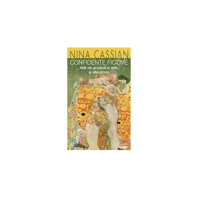 Nina Cassian -  Confidente fictive. Atat de grozava si adio si alte proze