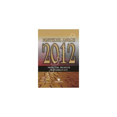 Misterul anului 2012. Preziceri, profeti si posibilitati