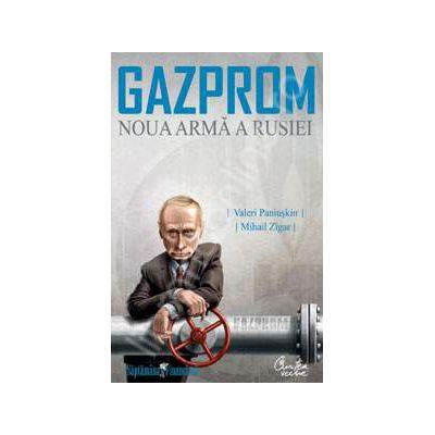 GAZPROM. Noua arma a Rusiei