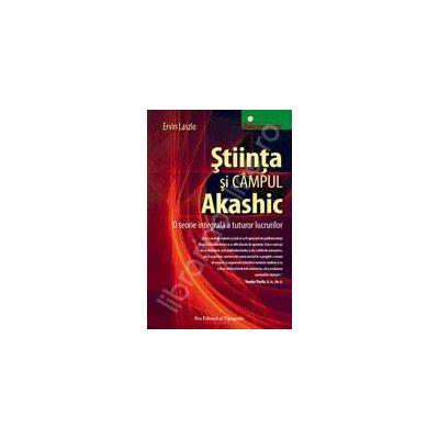 Stiinta si Campul Akashic- O teorie integrala a tuturor lucrurilor