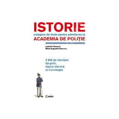 ISTORIE.TESTE PENTRU ACADEMIA DE POLITIE.2800 DE INTREBARI