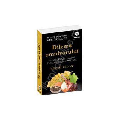 Dilema omnivorului. O istorie naturala despre patru moduri de alimentatie