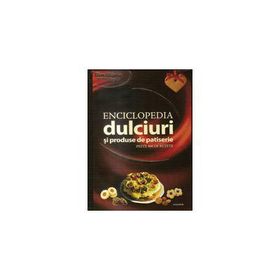 Enciclopedia dulciurilor si produse de patiserie. Peste 400 de retete