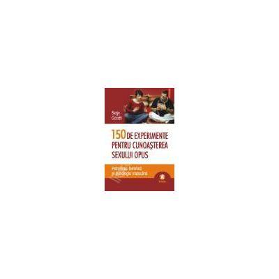 Psihologia feminina si psihologia masculina.150 de experimente pentru cunoasterea sexului opus