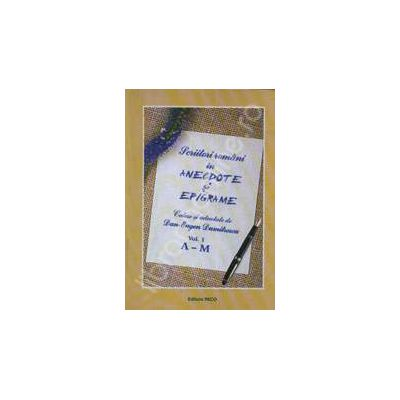 Scriitori romani in anecdote si epigrame. Culese si adnotate de Dan-Eugen Dumitrescu - Vol.I A-M si Vol.II N-Z