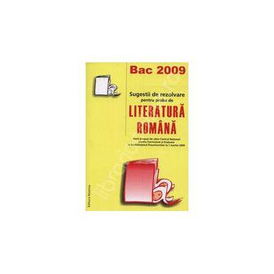Bac 2009. Sugestii de rezolvare pentru proba de LITERATURA ROMANA. 300 propusi pentru proba de literatura romana 1 martie 2009