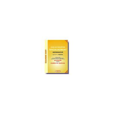 Bacalaureat la Informatica (intensiv) 2009. Ghid de pregatire - cu enunturile publicate pe 27.02.2009