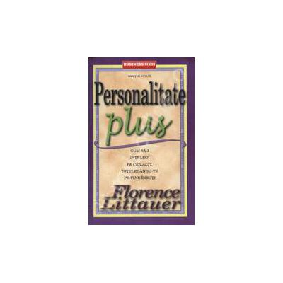 Personalitate Plus - Editie noua. Cum sa-i intelegi pe ceilalti intelegandu-te pe tine insuti