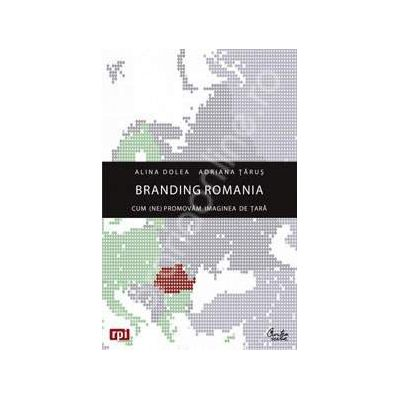 Branding Romania. Cum (ne)promovam imaginea de tara